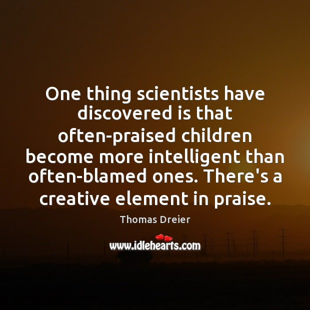 Image, One thing scientists have discovered is that often-praised children become more intelligent