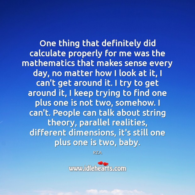 One thing that definitely did calculate properly for me was the mathematics RZA Picture Quote