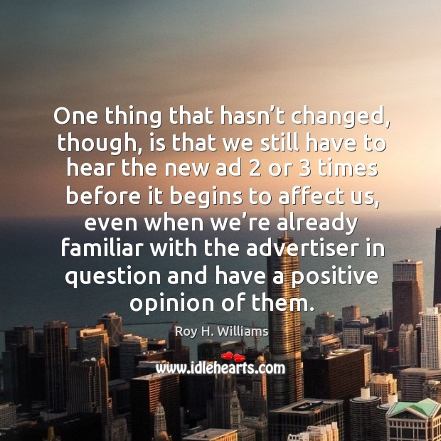 One thing that hasn't changed, though Roy H. Williams Picture Quote