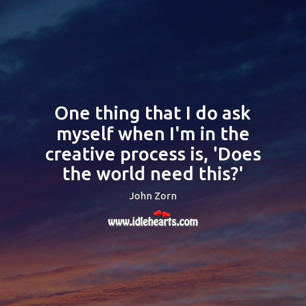 One thing that I do ask myself when I'm in the creative Image