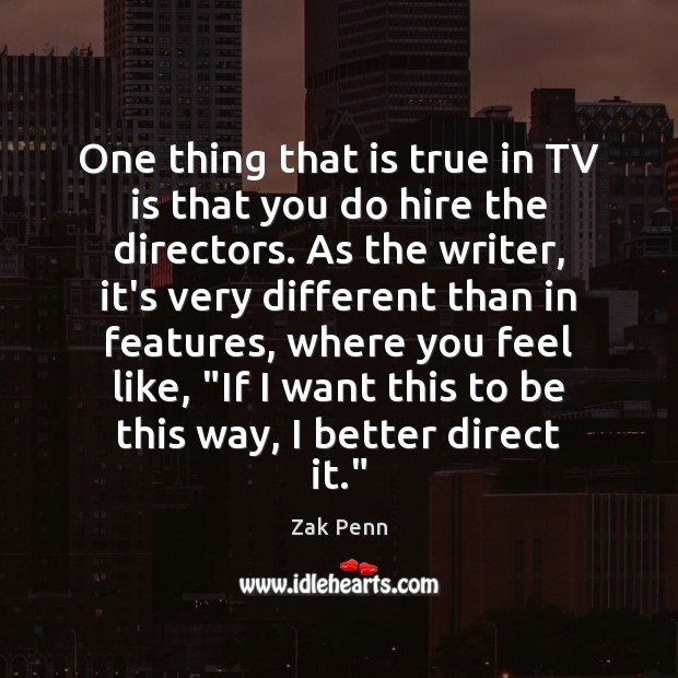 One thing that is true in TV is that you do hire Image