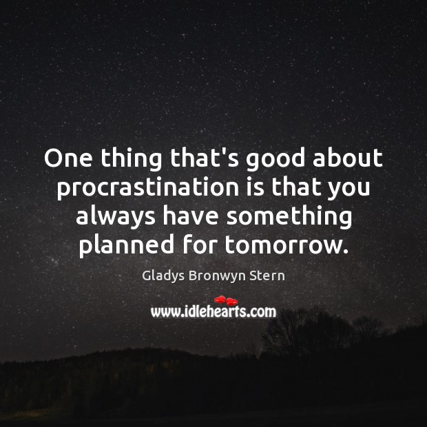 One thing that's good about procrastination is that you always have something Procrastination Quotes Image