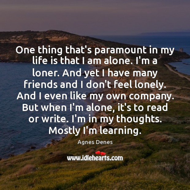 One thing that's paramount in my life is that I am alone. Image