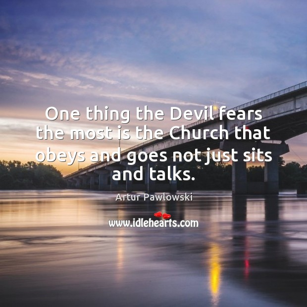 Image, One thing the Devil fears the most is the Church that obeys