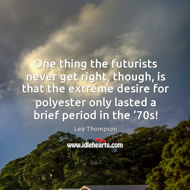 Image, One thing the futurists never get right, though, is that the extreme desire for polyester
