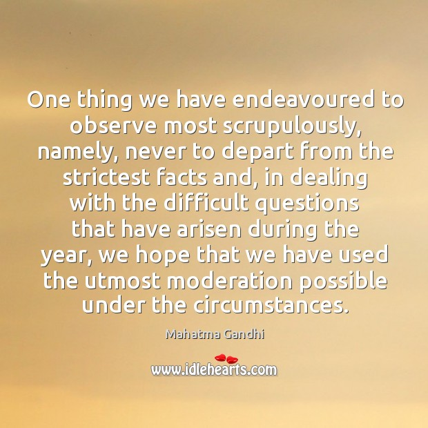 Image, One thing we have endeavoured to observe most scrupulously, namely, never to