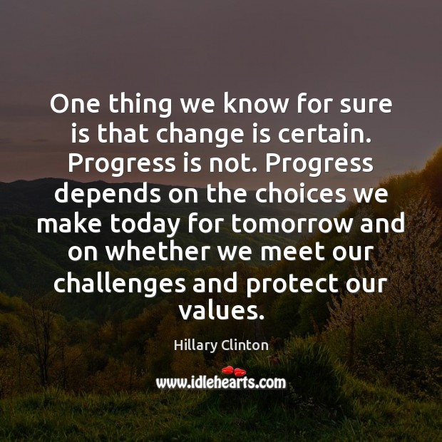 Image, One thing we know for sure is that change is certain. Progress