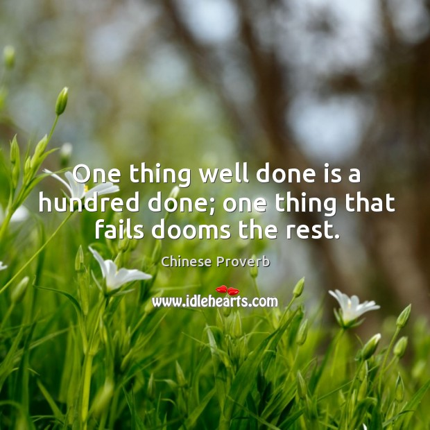 One thing well done is a hundred done; one thing that fails dooms the rest. Image