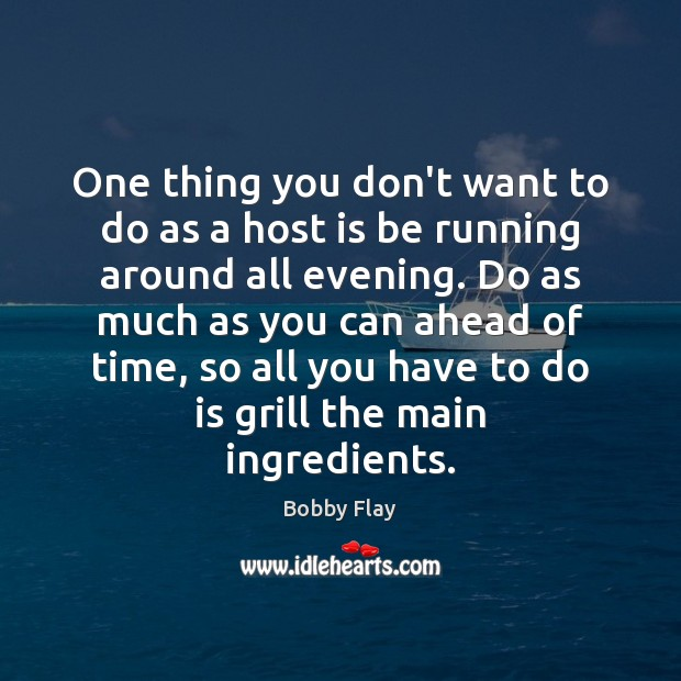 One thing you don't want to do as a host is be Bobby Flay Picture Quote