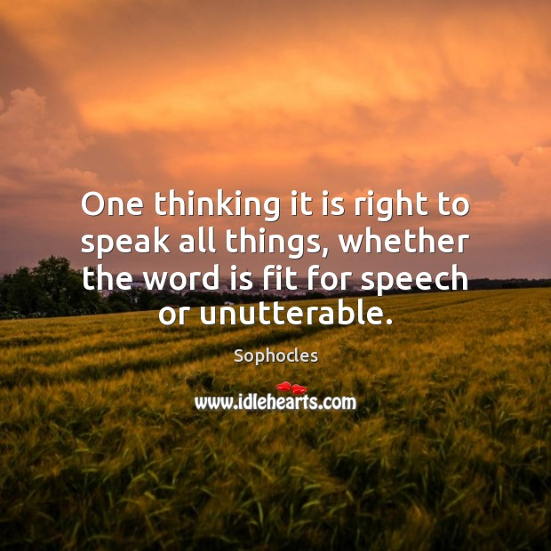 Image, One thinking it is right to speak all things, whether the word
