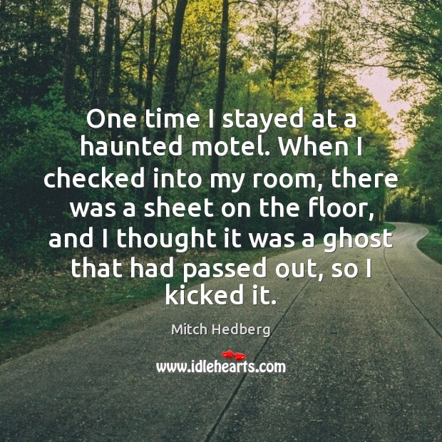 One time I stayed at a haunted motel. When I checked into Mitch Hedberg Picture Quote