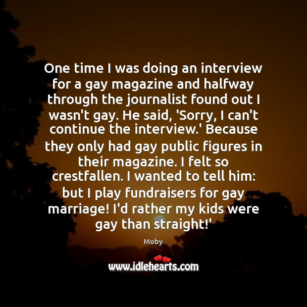One time I was doing an interview for a gay magazine and Image