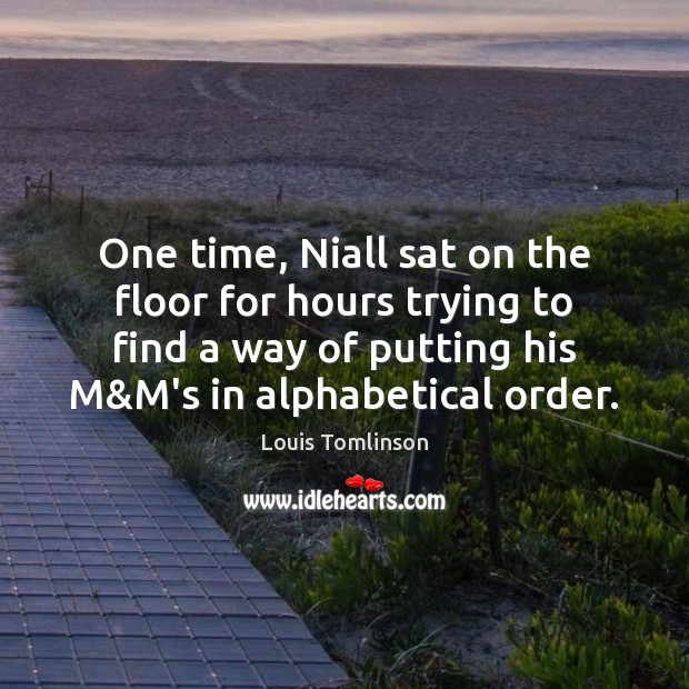 Image, One time, Niall sat on the floor for hours trying to find