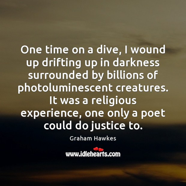 Image, One time on a dive, I wound up drifting up in darkness