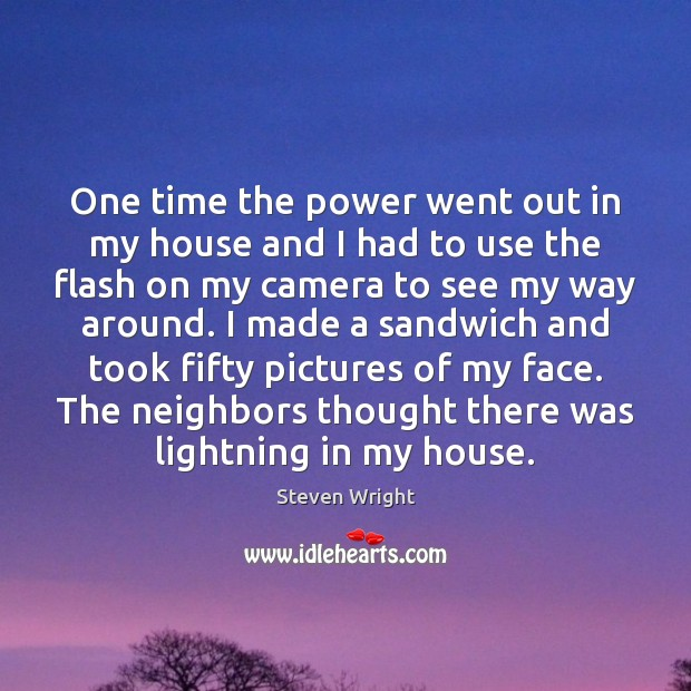 One time the power went out in my house and I had Steven Wright Picture Quote