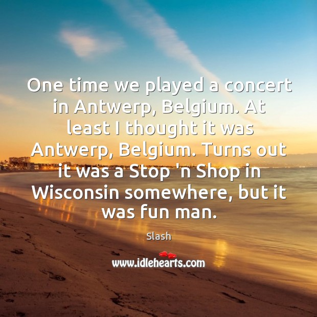 Image, One time we played a concert in Antwerp, Belgium. At least I