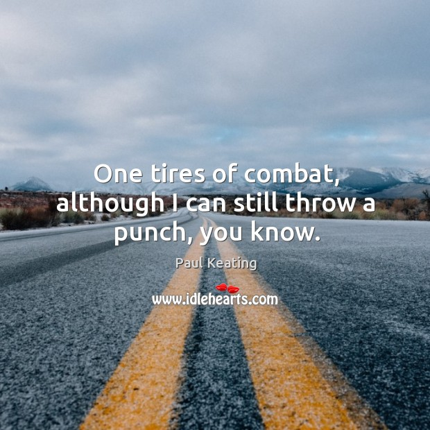 One tires of combat, although I can still throw a punch, you know. Image