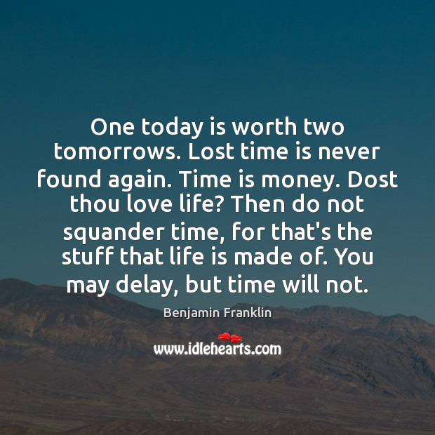 One today is worth two tomorrows. Lost time is never found again. Image