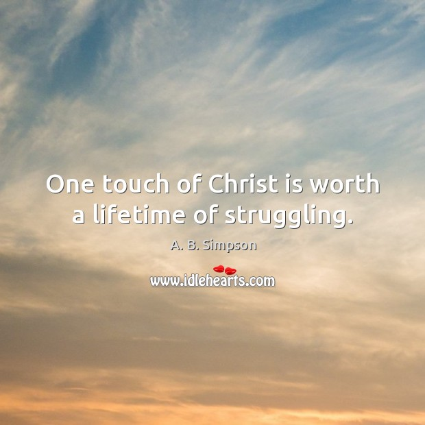 Image, One touch of Christ is worth a lifetime of struggling.