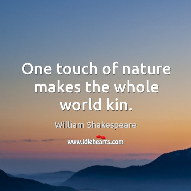 One touch of nature makes the whole world kin. Image