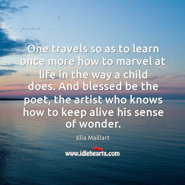 Image, One travels so as to learn once more how to marvel at life in the way a child does.