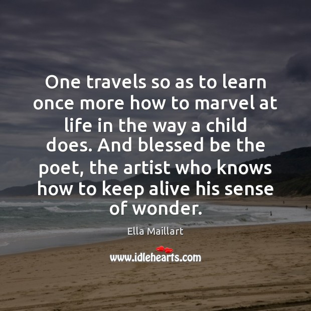Image, One travels so as to learn once more how to marvel at
