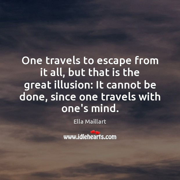 Image, One travels to escape from it all, but that is the great