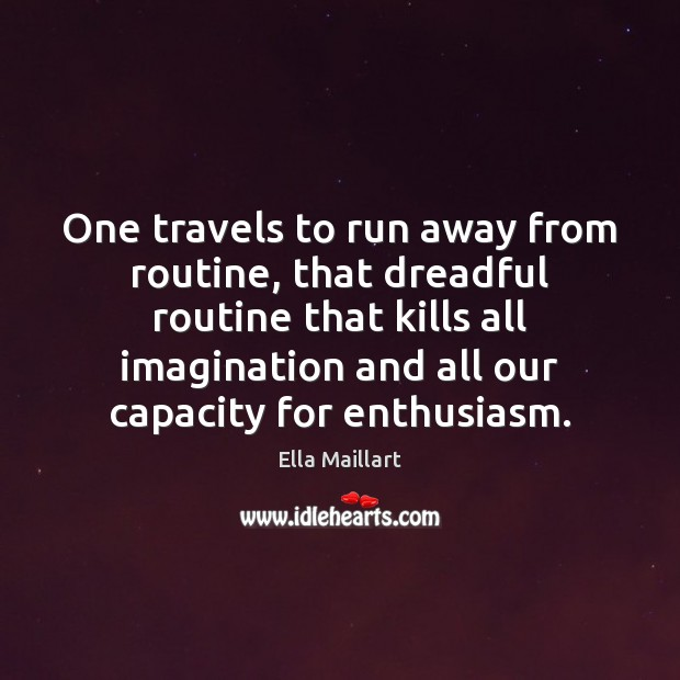 Image, One travels to run away from routine, that dreadful routine that kills