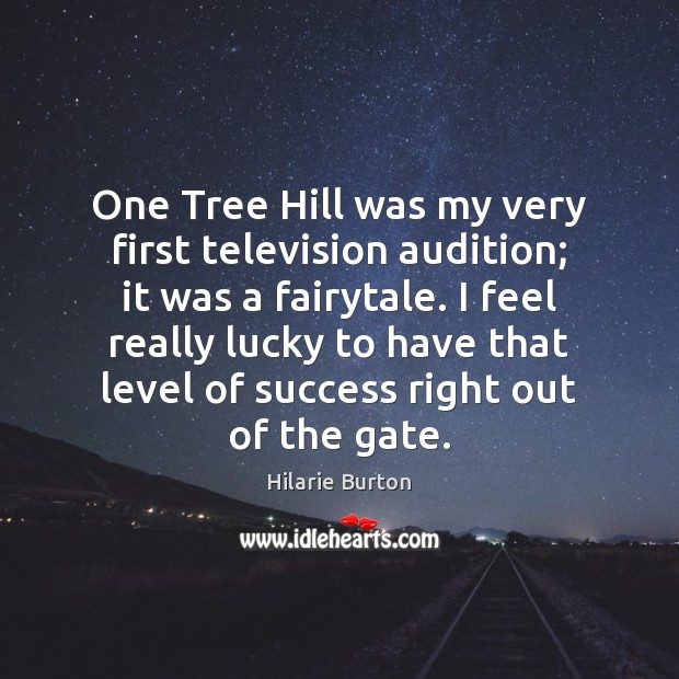 One Tree Hill was my very first television audition; it was a Image