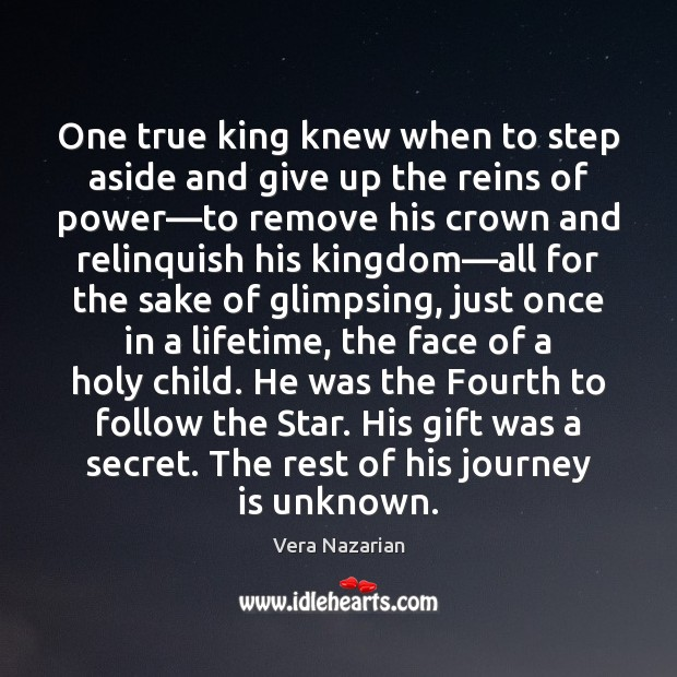 One true king knew when to step aside and give up the Journey Quotes Image