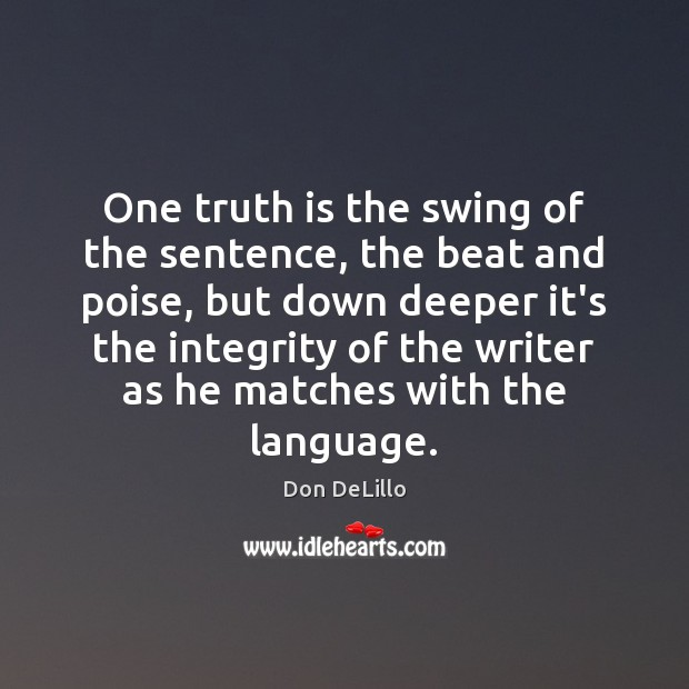 Image, One truth is the swing of the sentence, the beat and poise,