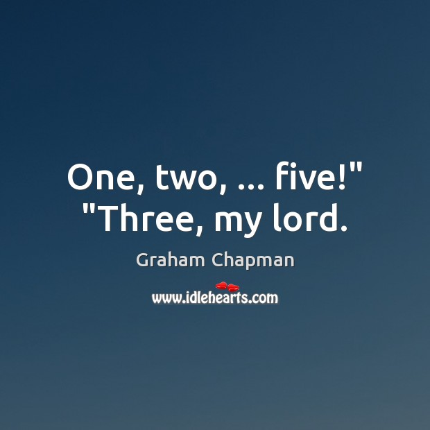 """One, two, … five!"""" """"Three, my lord. Image"""