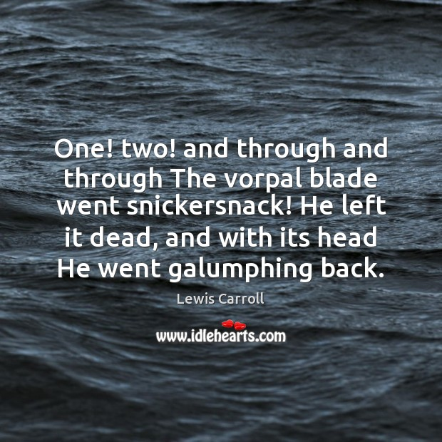 One! two! and through and through The vorpal blade went snickersnack! He Lewis Carroll Picture Quote