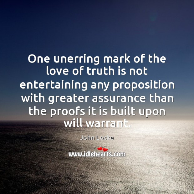 One unerring mark of the love of truth is not entertaining any John Locke Picture Quote