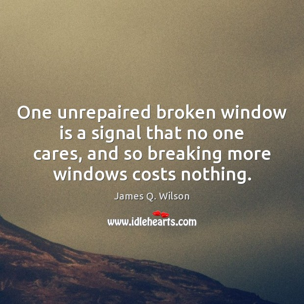Image, One unrepaired broken window is a signal that no one cares, and