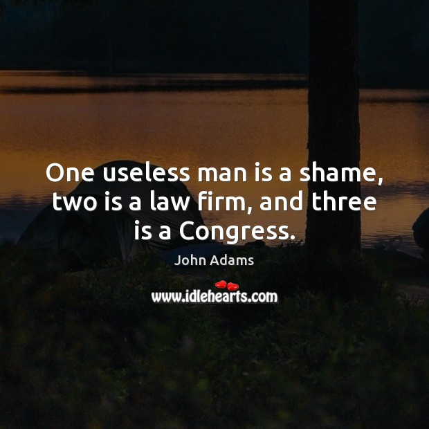 Image, One useless man is a shame, two is a law firm, and three is a Congress.