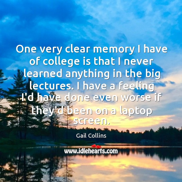 One very clear memory I have of college is that I never College Quotes Image
