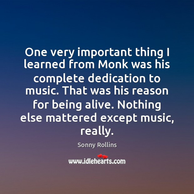Image, One very important thing I learned from Monk was his complete dedication