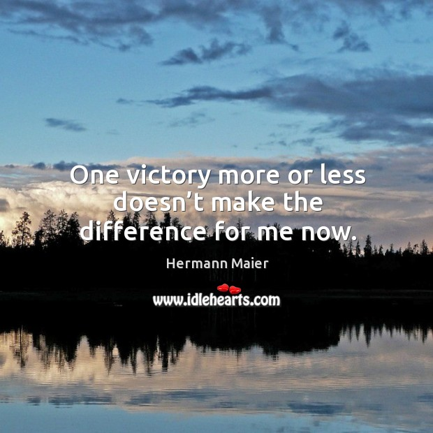One victory more or less doesn't make the difference for me now. Image