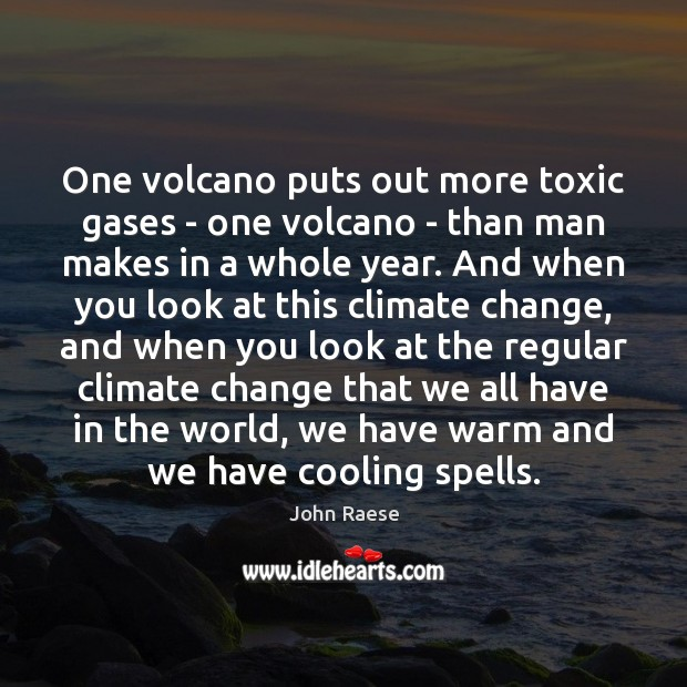 One volcano puts out more toxic gases – one volcano – than Toxic Quotes Image