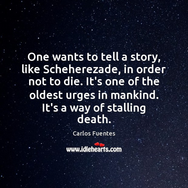 Image, One wants to tell a story, like Scheherezade, in order not to