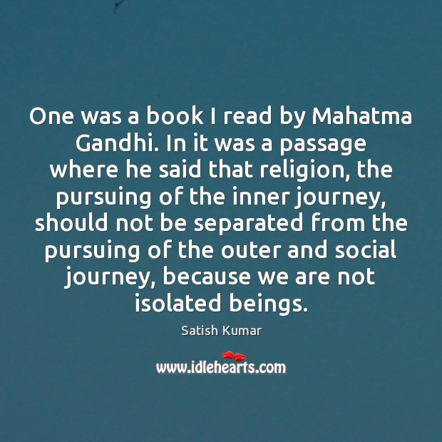 One was a book I read by Mahatma Gandhi. In it was Satish Kumar Picture Quote