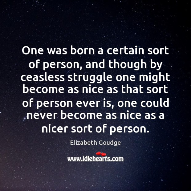 One was born a certain sort of person, and though by ceasless Elizabeth Goudge Picture Quote