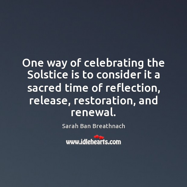 One way of celebrating the Solstice is to consider it a sacred Sarah Ban Breathnach Picture Quote