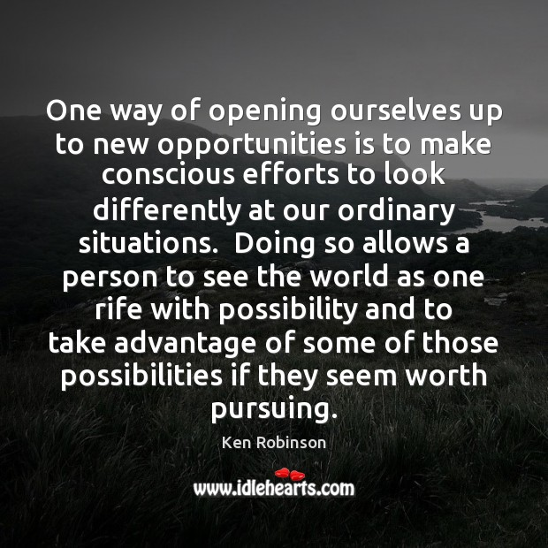 One way of opening ourselves up to new opportunities is to make Ken Robinson Picture Quote