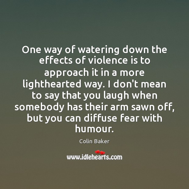 One way of watering down the effects of violence is to approach Image