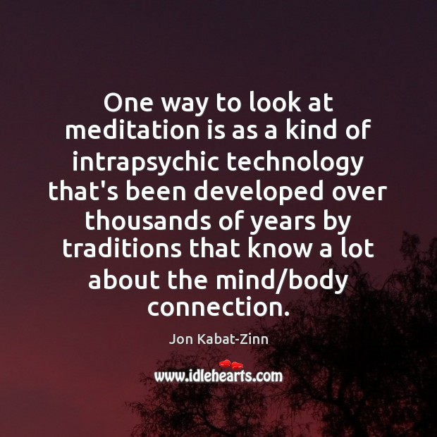 One way to look at meditation is as a kind of intrapsychic Jon Kabat-Zinn Picture Quote