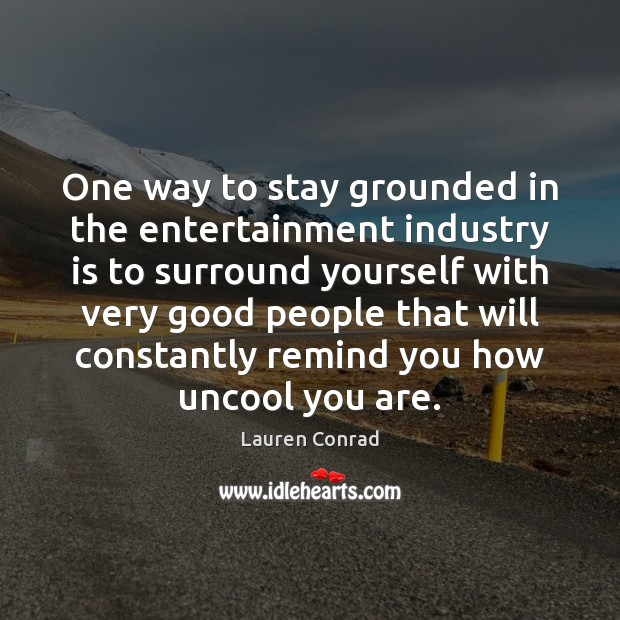 One way to stay grounded in the entertainment industry is to surround Image