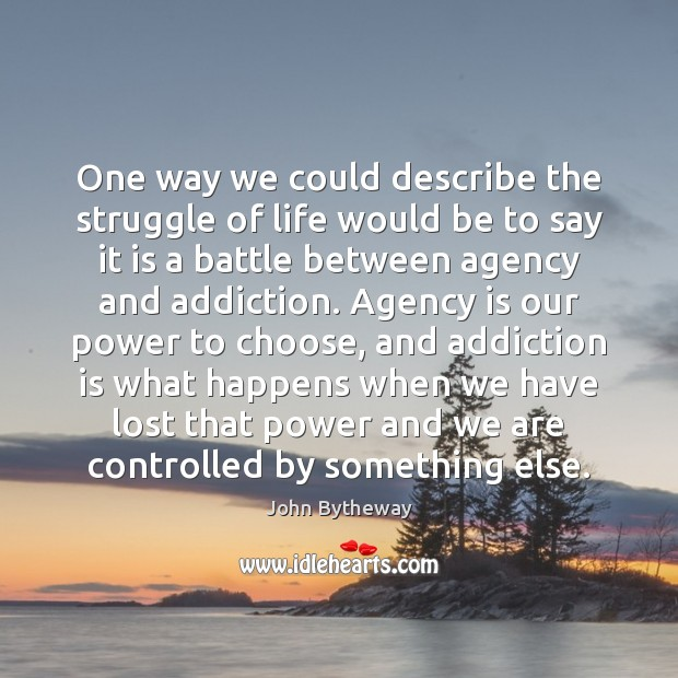 One way we could describe the struggle of life would be to Addiction Quotes Image