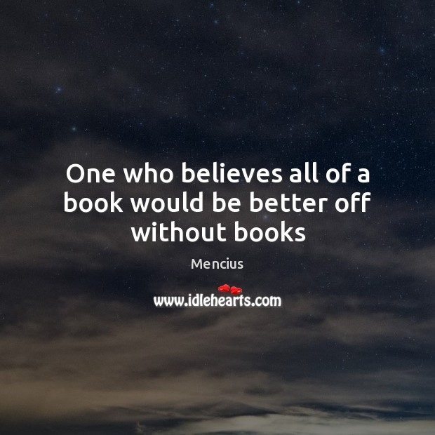 One who believes all of a book would be better off without books Mencius Picture Quote